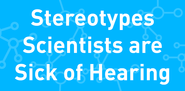 Stereotypes Scientists are Sick of Hearing [Infographic]
